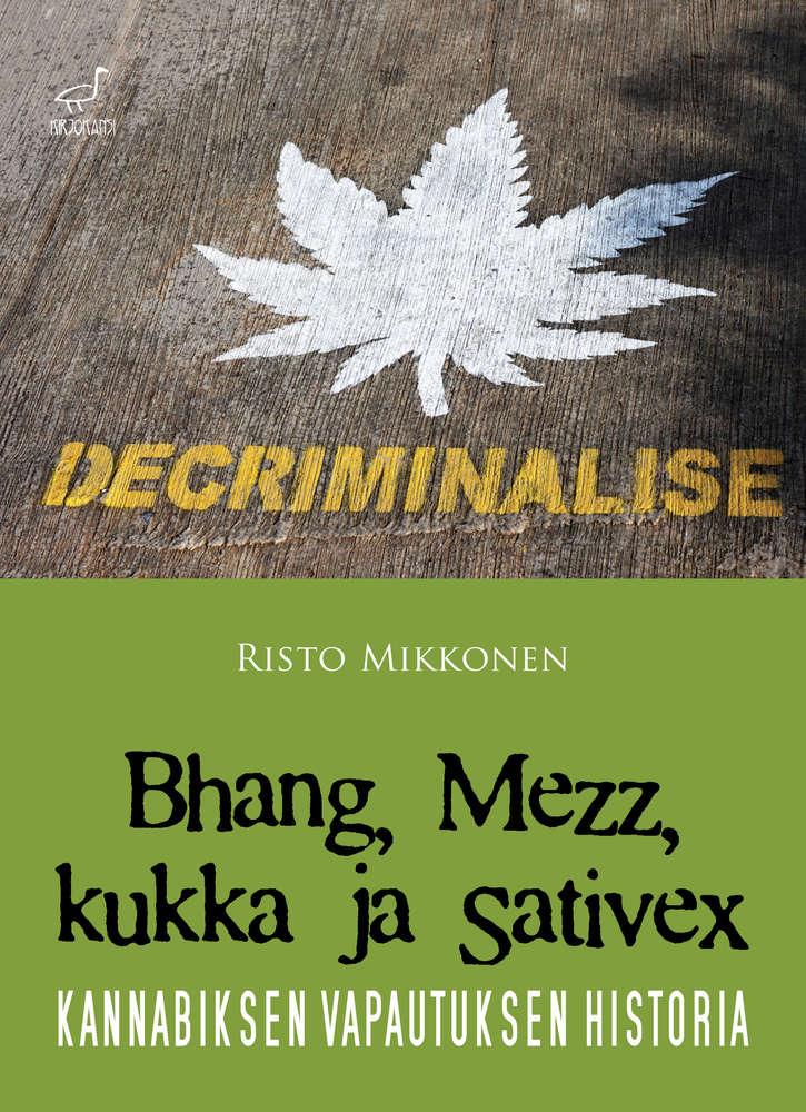 Risto Mikkonen: Bhang, Mezz, kukka ja Sativex - kannabiksen vapautuksen historia